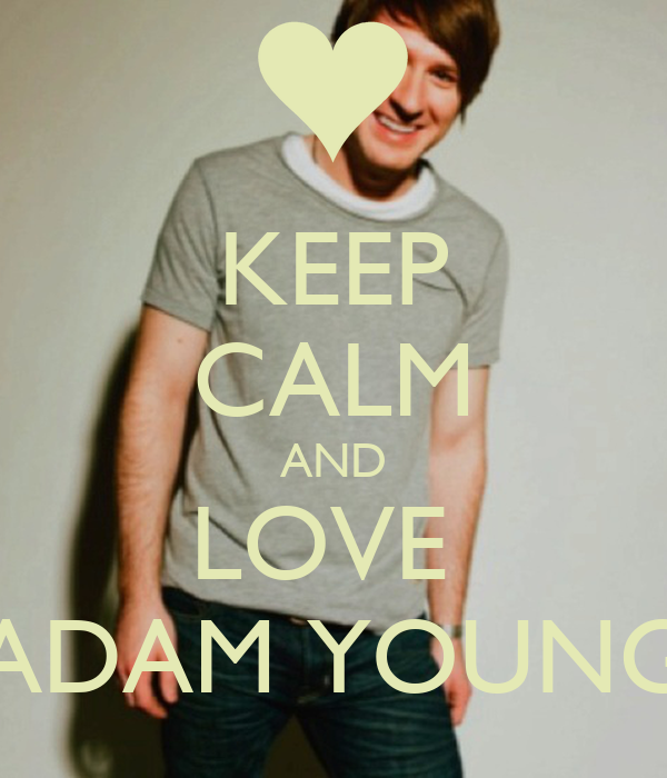 KEEP CALM AND LOVE  ADAM YOUNG