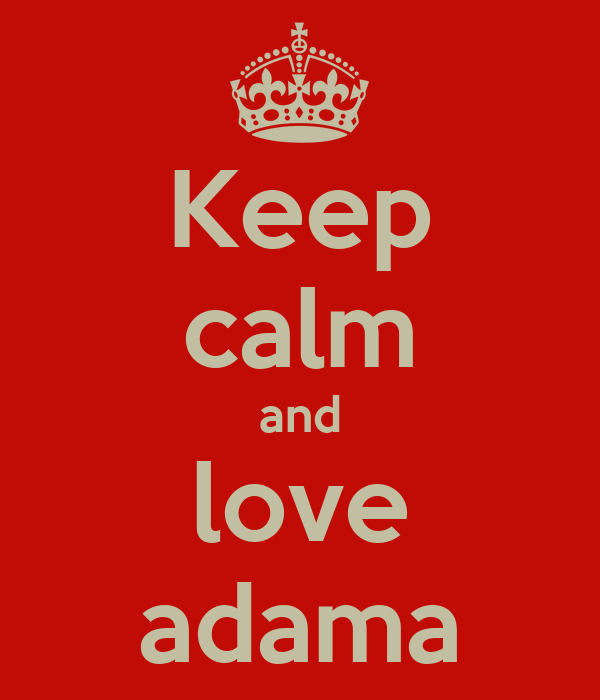 Keep calm and love adama