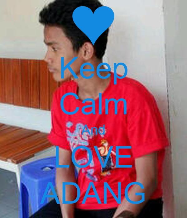 Keep Calm And LOVE ADANG