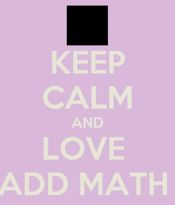 KEEP CALM AND LOVE  ADD MATH