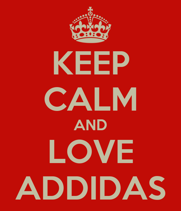 KEEP CALM AND LOVE ADDIDAS