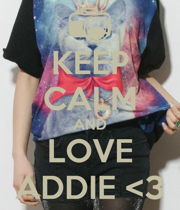 KEEP CALM AND LOVE ADDIE <3