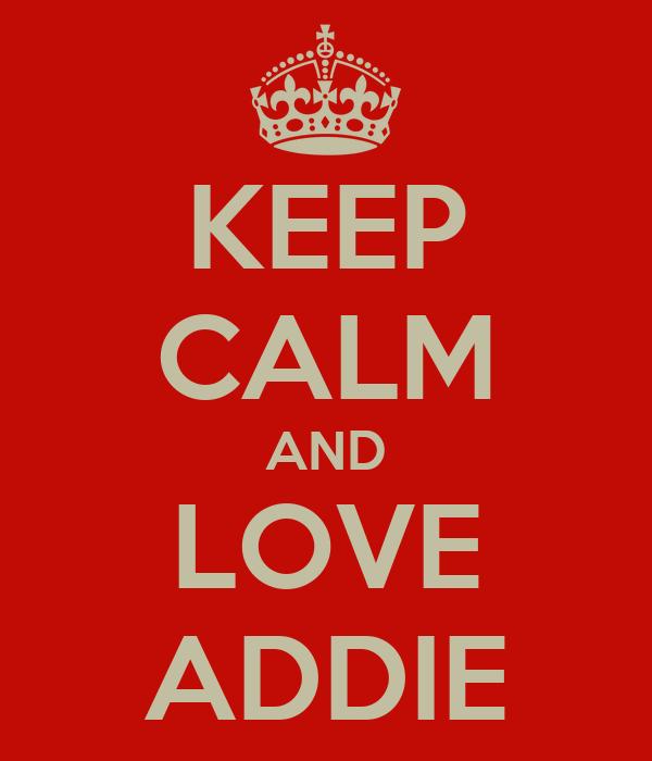 KEEP CALM AND LOVE ADDIE