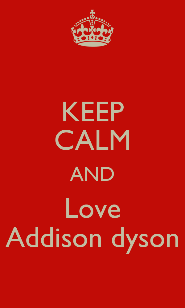 KEEP CALM AND Love Addison dyson