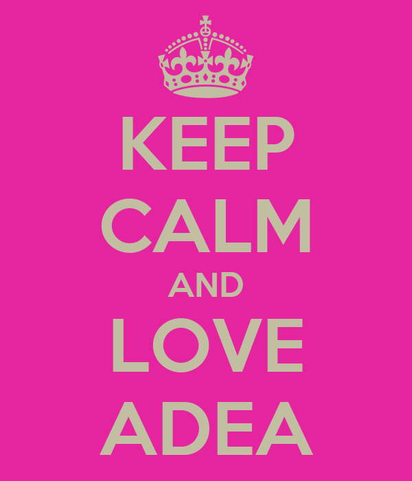 KEEP CALM AND LOVE ADEA