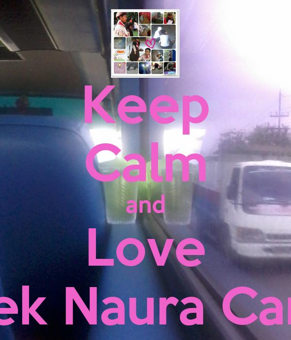 Keep Calm and Love Adek Naura Cantik