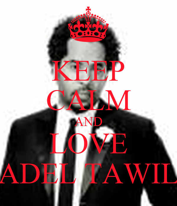 KEEP CALM AND LOVE ADEL TAWIL