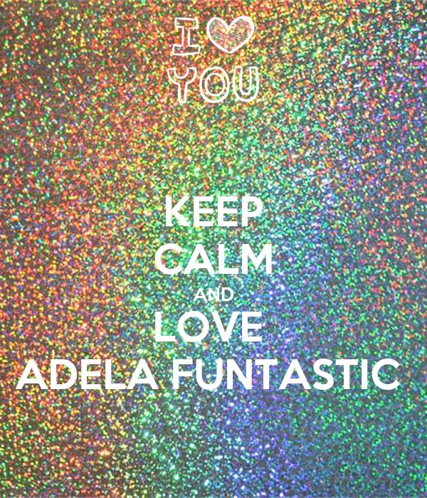 KEEP CALM AND LOVE  ADELA FUNTASTIC
