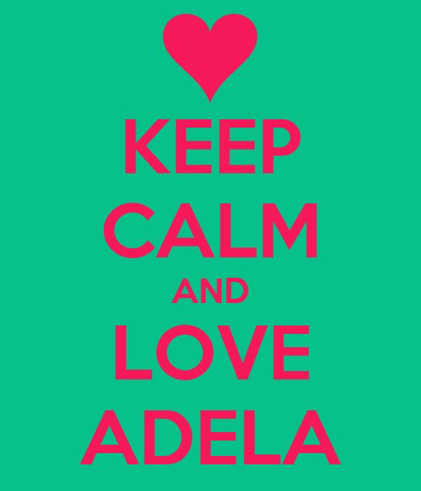 KEEP CALM AND LOVE ADELA
