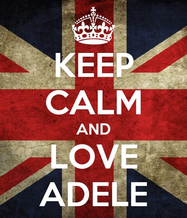 KEEP CALM AND LOVE ADELE