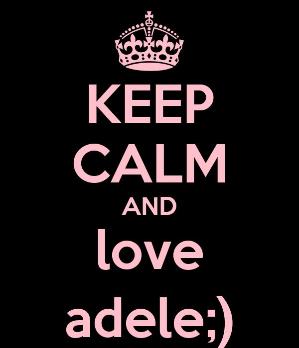 KEEP CALM AND love adele;)