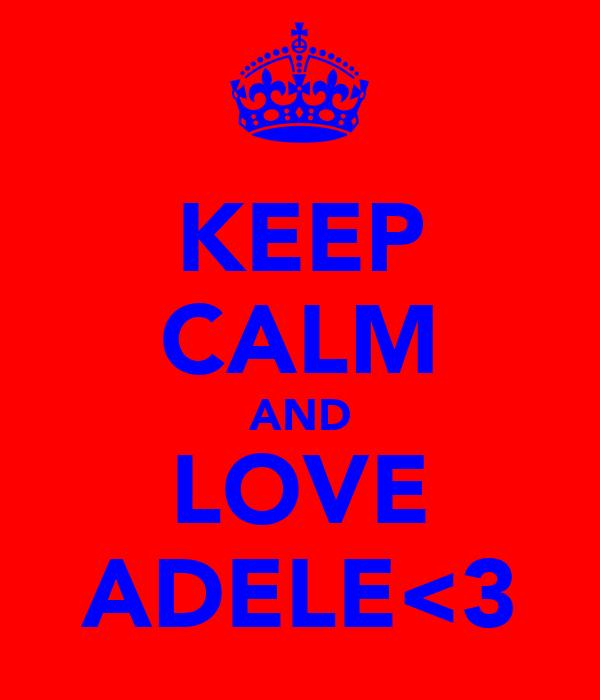 KEEP CALM AND LOVE ADELE<3