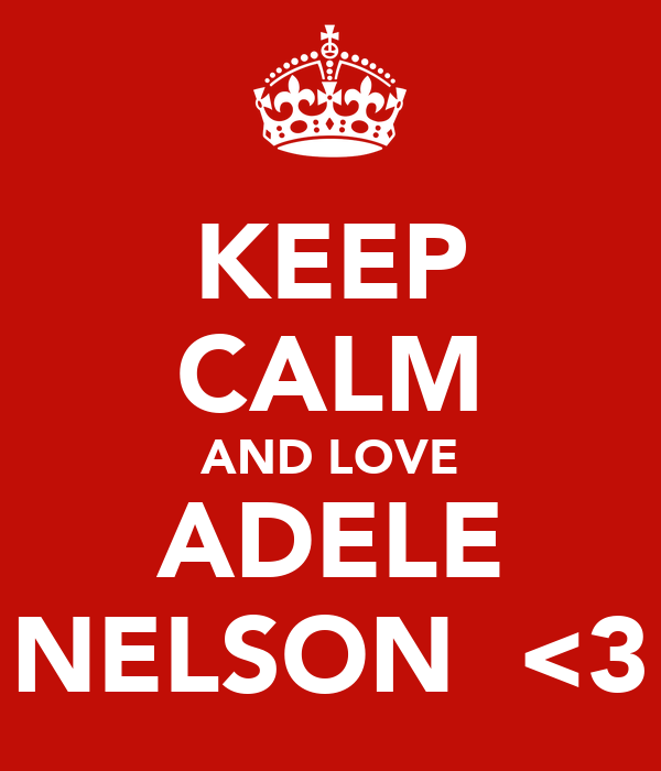 KEEP CALM AND LOVE ADELE NELSON  <3