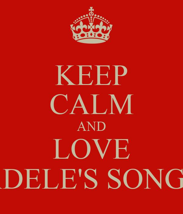 KEEP CALM AND LOVE ADELE'S SONGS