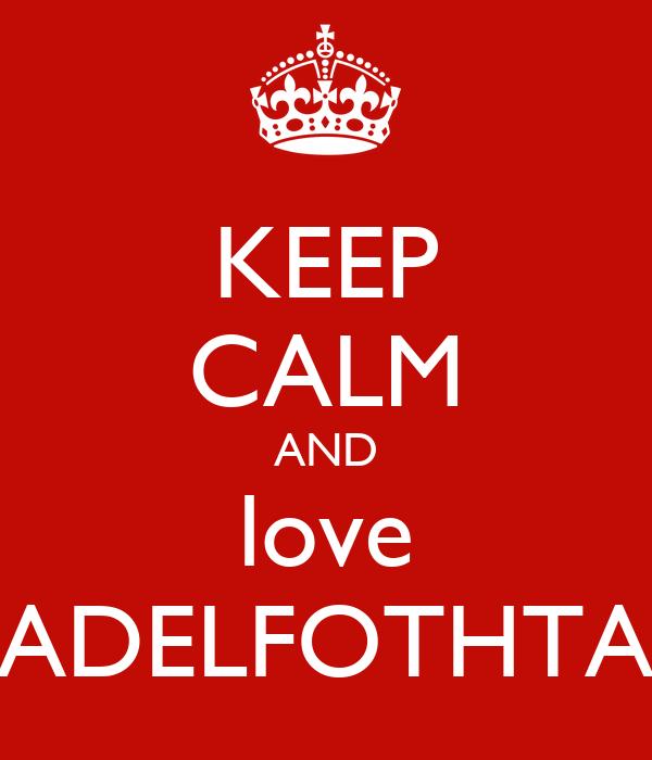 KEEP CALM AND love ADELFOTHTA
