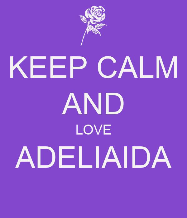KEEP CALM AND LOVE ADELIAIDA