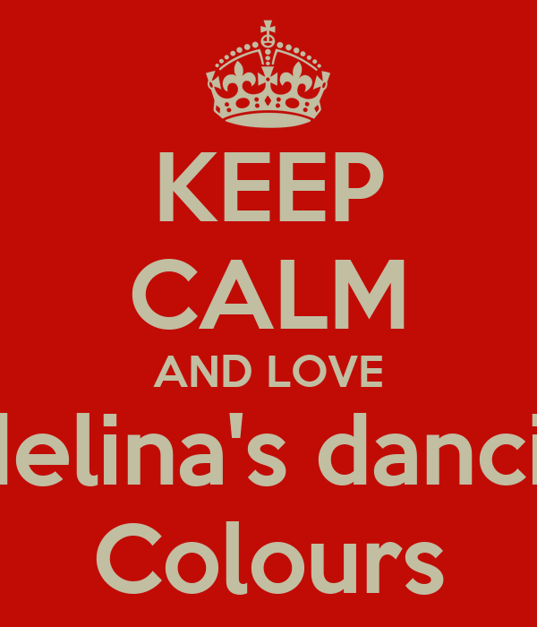KEEP CALM AND LOVE Adelina's dancing Colours