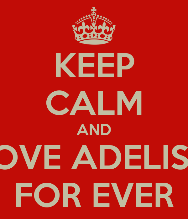 KEEP CALM AND LOVE ADELISA FOR EVER