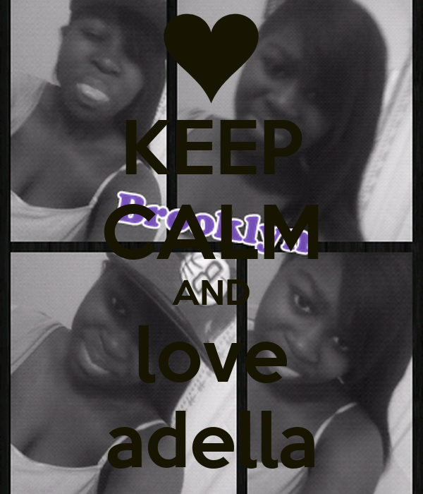 KEEP CALM AND love adella