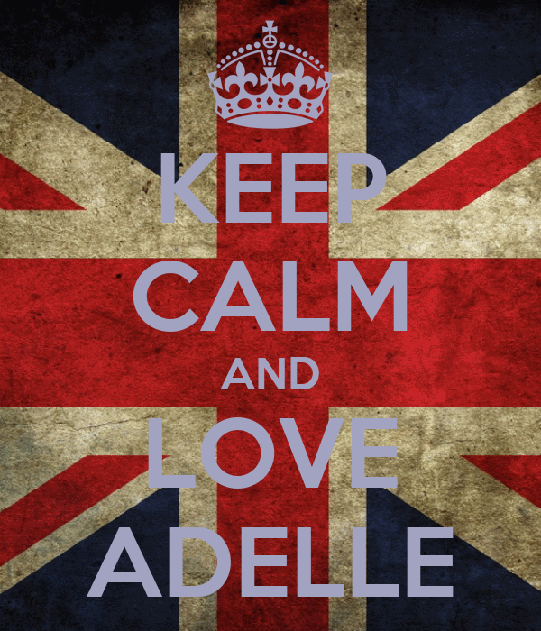 KEEP CALM AND LOVE ADELLE