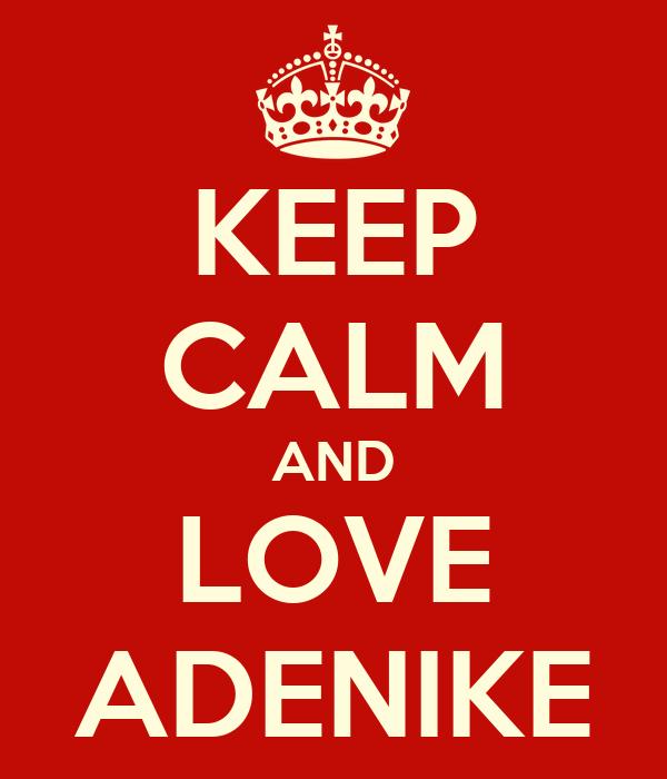 KEEP CALM AND LOVE ADENIKE