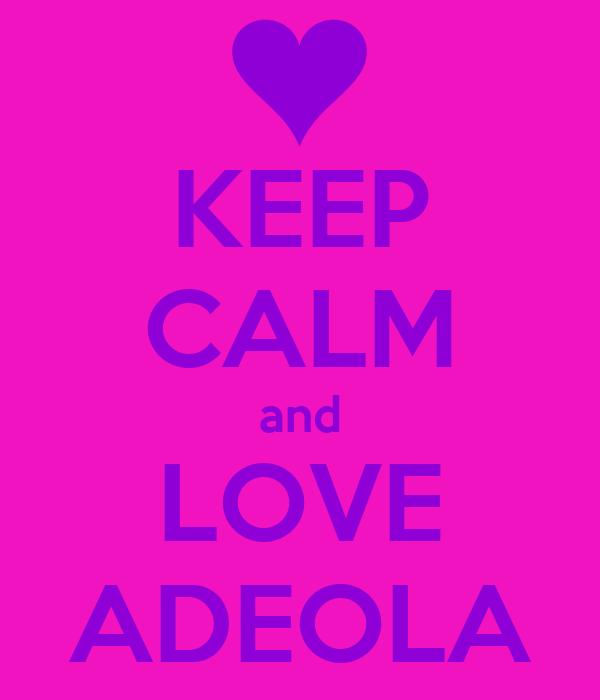 KEEP CALM and LOVE ADEOLA