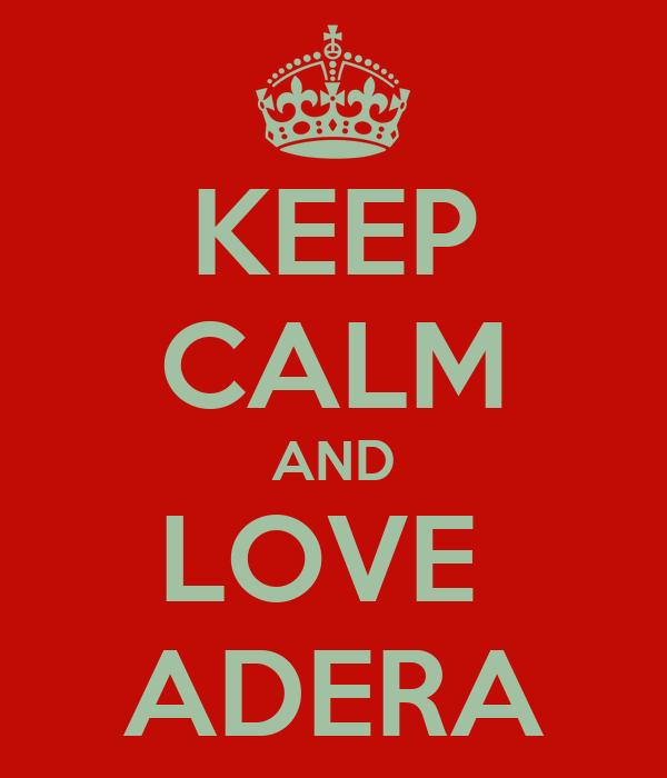 KEEP CALM AND LOVE  ADERA