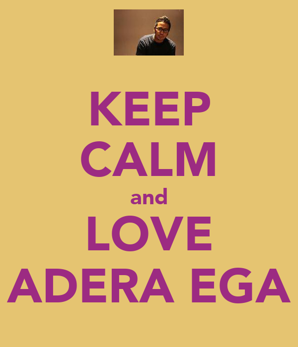KEEP CALM and LOVE ADERA EGA
