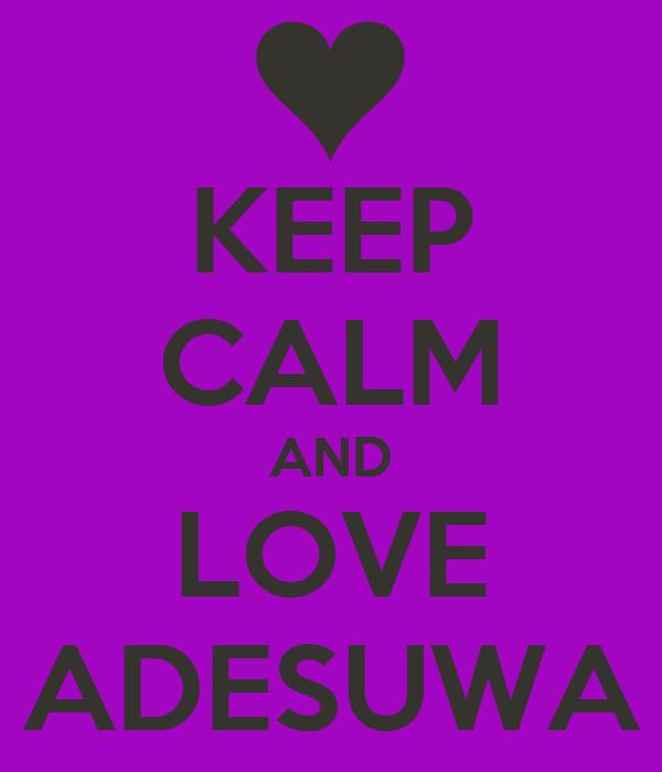 KEEP CALM AND LOVE ADESUWA
