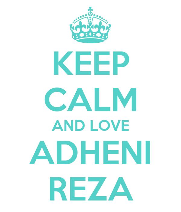 KEEP CALM AND LOVE ADHENI REZA