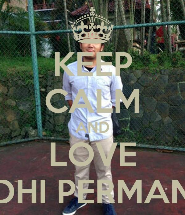 KEEP CALM AND LOVE ADHI PERMANA