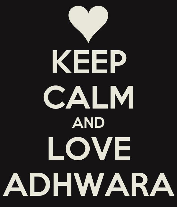 KEEP CALM AND LOVE ADHWARA