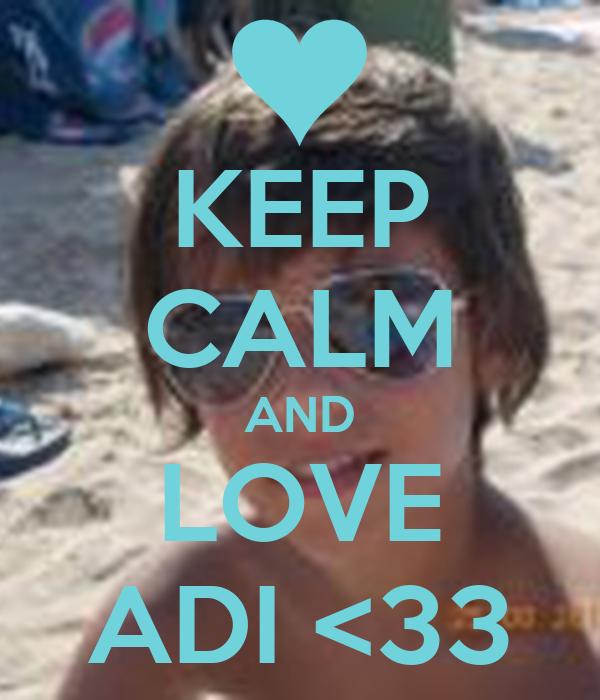 KEEP CALM AND LOVE ADI <33