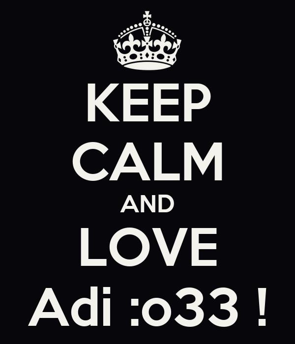 KEEP CALM AND LOVE Adi :o33 !