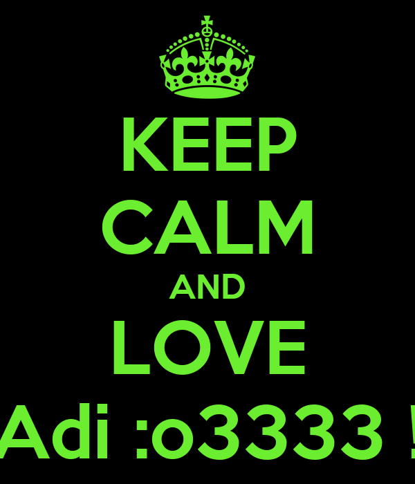 KEEP CALM AND LOVE Adi :o3333 !