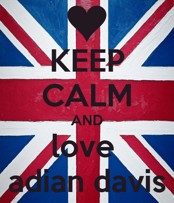 KEEP CALM AND love  adian davis