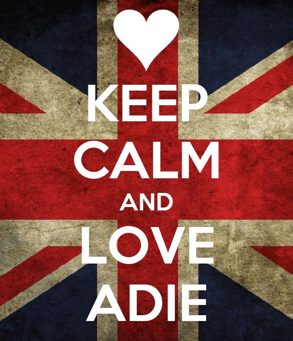 KEEP CALM AND LOVE ADIE