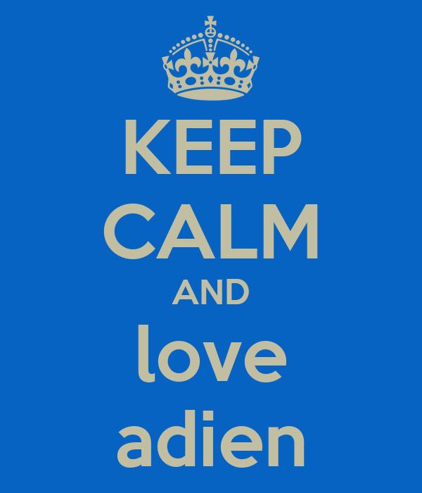 KEEP CALM AND love adien