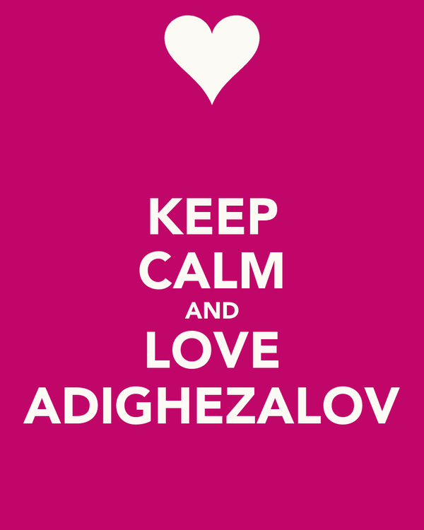KEEP CALM AND LOVE ADIGHEZALOV