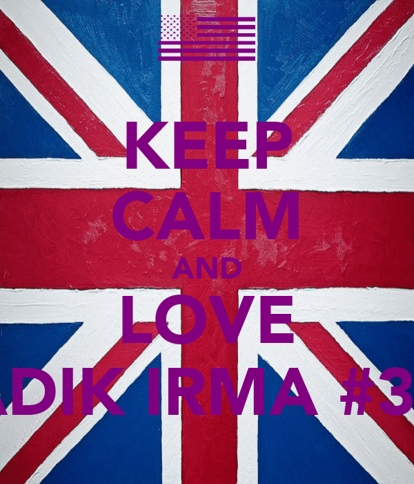 KEEP CALM AND LOVE ADIK IRMA #34