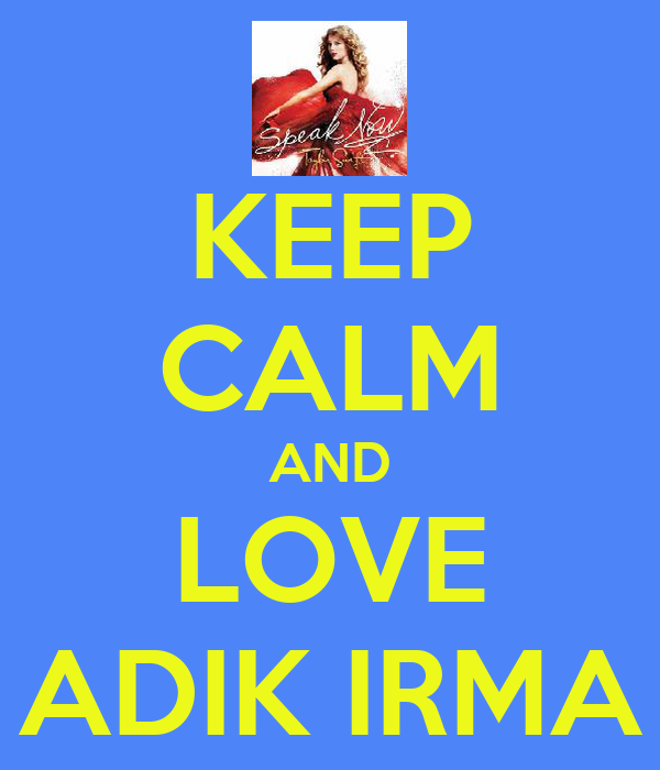 KEEP CALM AND LOVE ADIK IRMA
