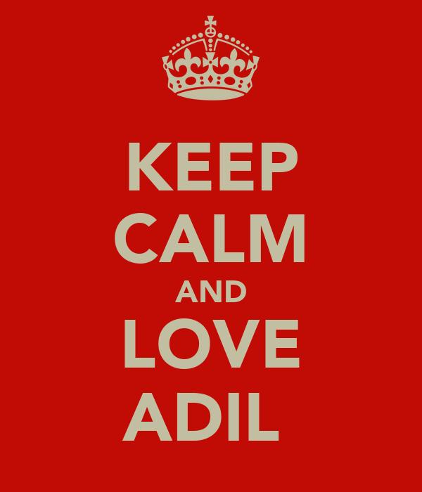 KEEP CALM AND LOVE ADIL
