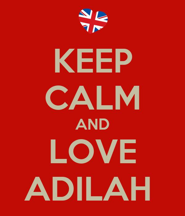KEEP CALM AND LOVE ADILAH