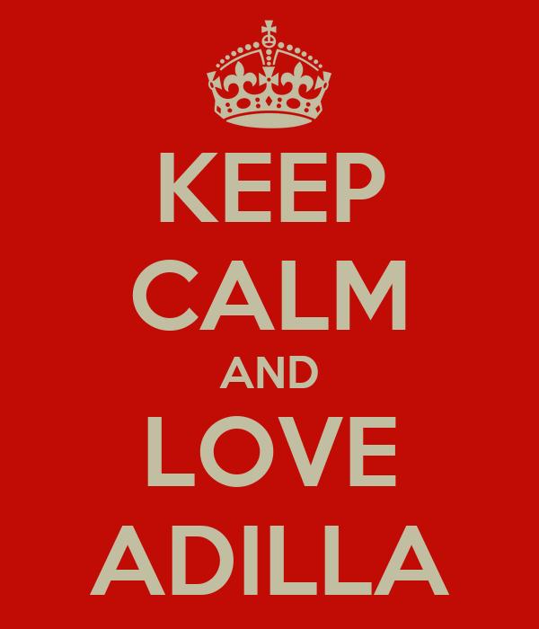 KEEP CALM AND LOVE ADILLA