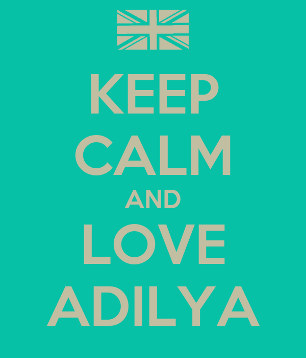 KEEP CALM AND LOVE ADILYA