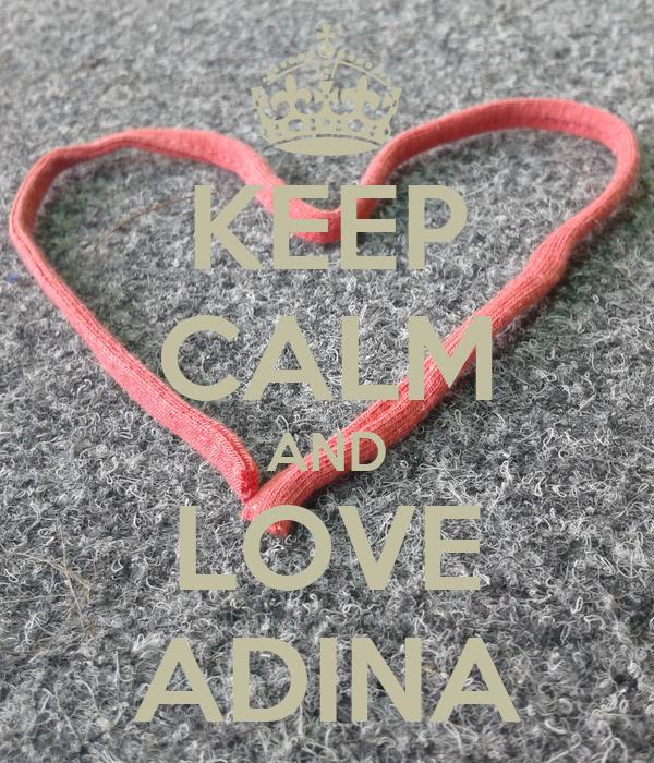 KEEP CALM AND LOVE ADINA