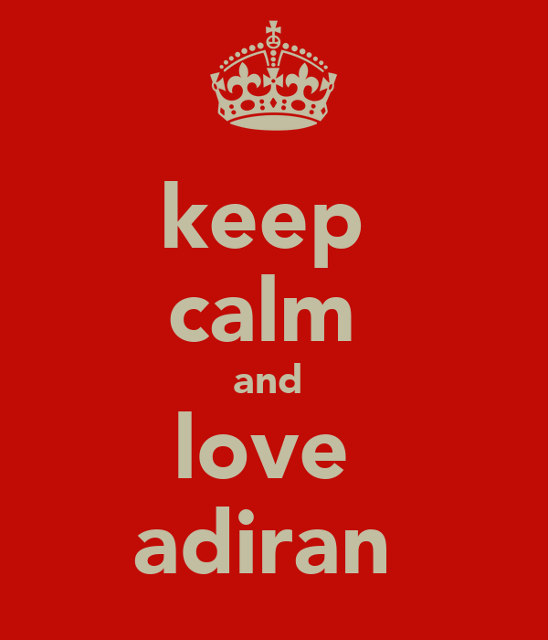 keep  calm  and  love  adiran