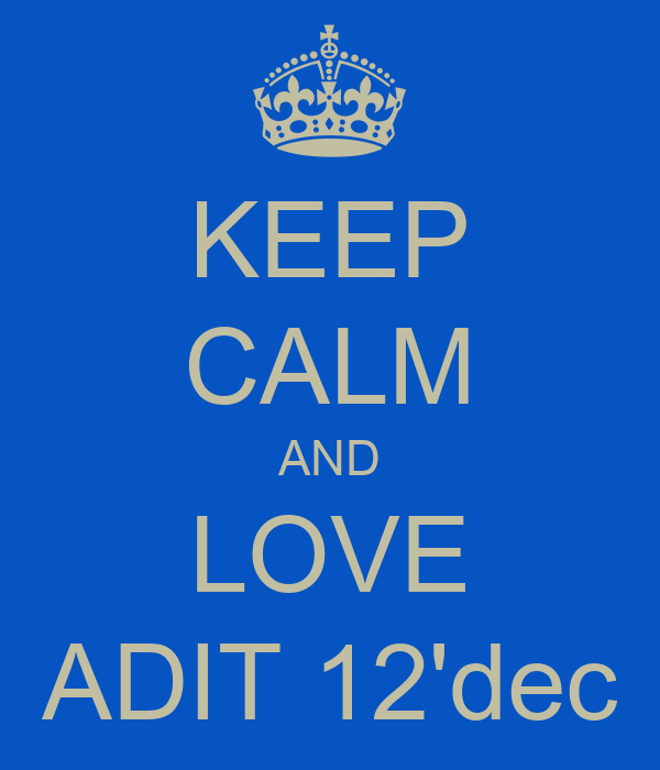 KEEP CALM AND LOVE ADIT 12'dec