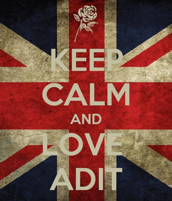 KEEP CALM AND LOVE  ADIT