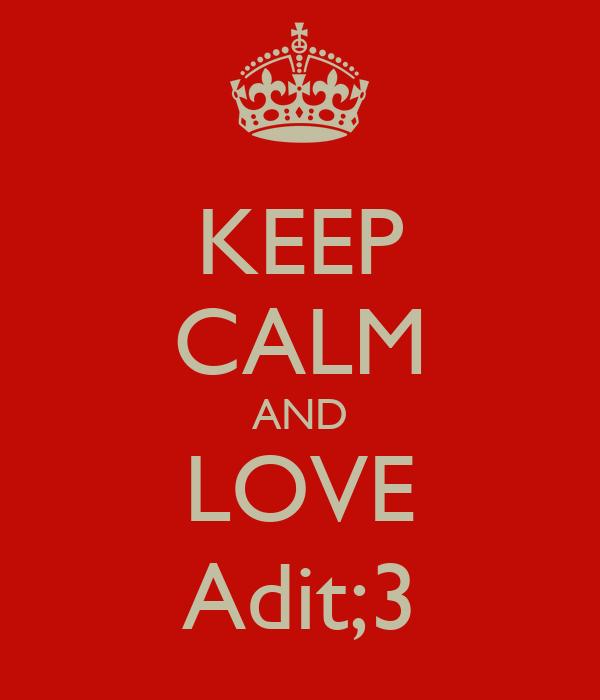 KEEP CALM AND LOVE Adit;3